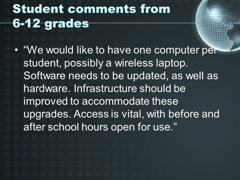 Student comments from 6-12 grades We would like to have one computer per student, possibly a wireless laptop.