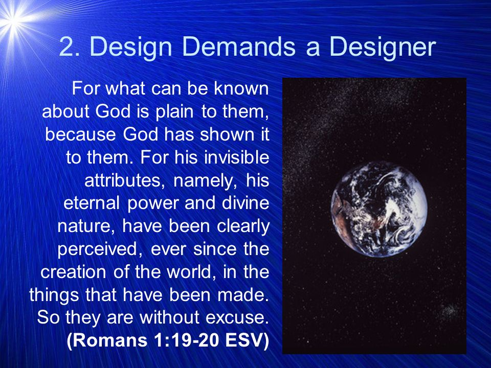 2.Design Demands a Designer He is the image of the invisible God, the firstborn of all creation.