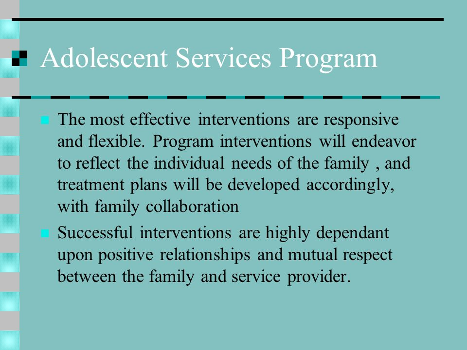 Adolescent Services Program Works towards the goal to support parents and their children by helping to address the social, personal, behavioral, or systemic issues which may act as barriers to effective parenting.