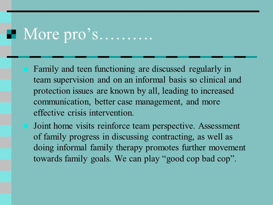 Clinical Perspective: Pros Joint initial interviews with families promotes teamwork, increases understanding of both the protection and mental health