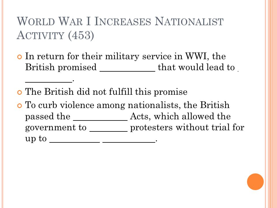 W ORLD W AR I I NCREASES N ATIONALIST A CTIVITY (453) In return for their military service in WWI, the British promised that would lead to. The Britis