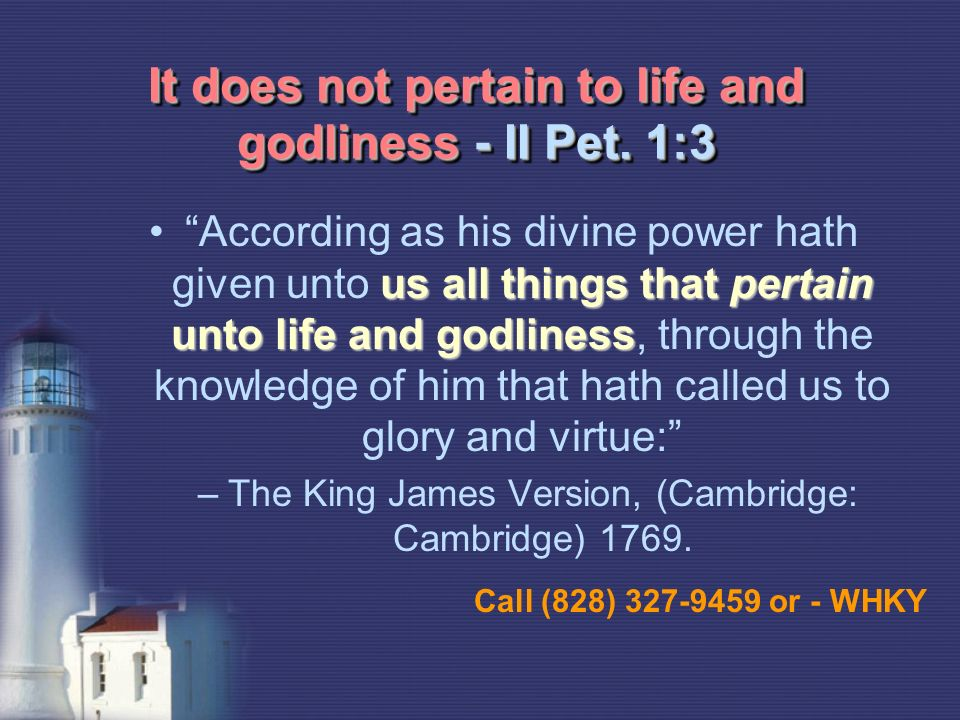 It does not pertain to life and godliness - II Pet.