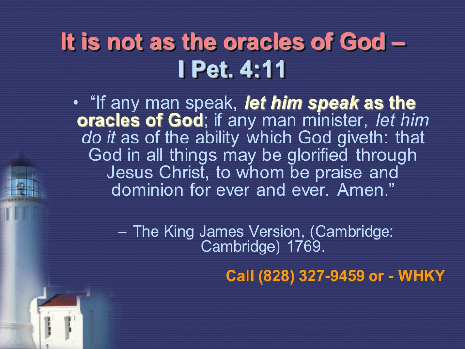 It is not as the oracles of God – I Pet.