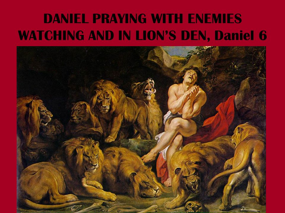 DANIEL PRAYING WITH ENEMIES WATCHING AND IN LIONS DEN, Daniel 6