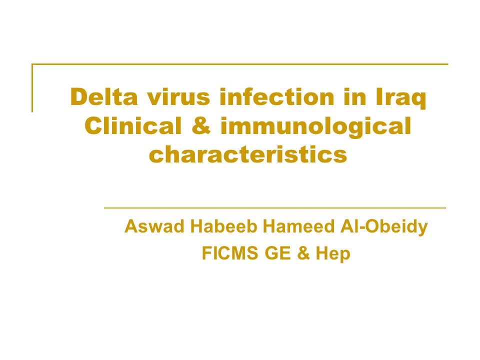 Delta virus infection in Iraq Clinical & immunological characteristics Aswad Habeeb Hameed Al-Obeidy FICMS GE & Hep