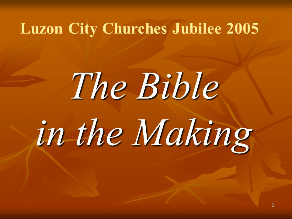 1 The Bible in the Making Luzon City Churches Jubilee 2005