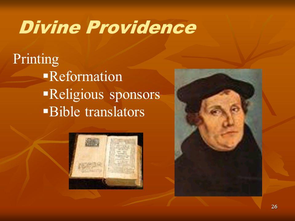 26 Printing Reformation Religious sponsors Bible translators Divine Providence