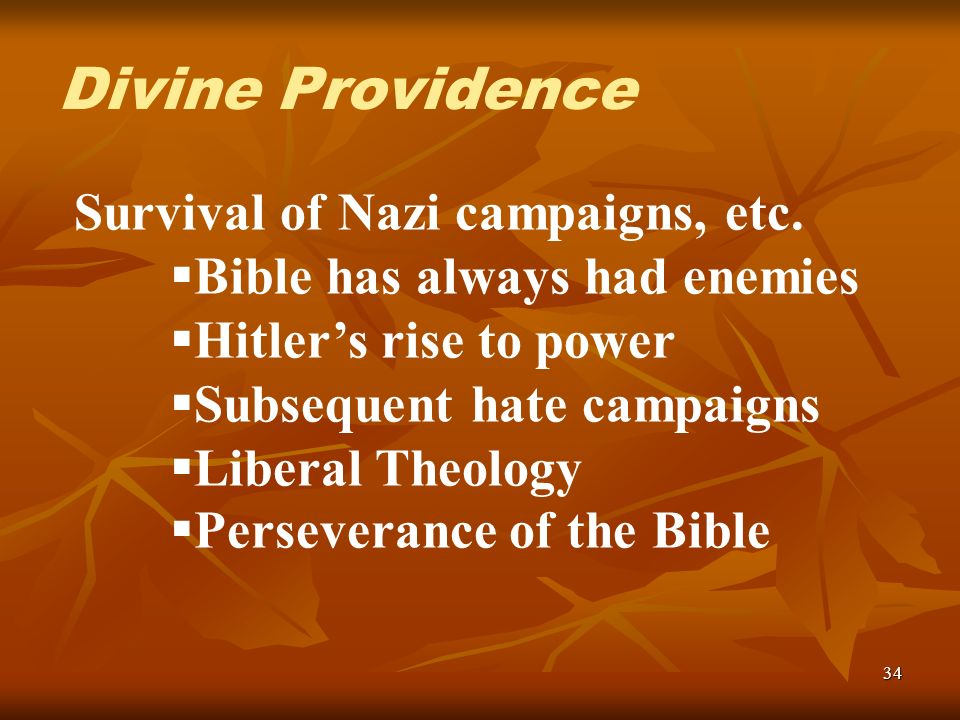 34 Survival of Nazi campaigns, etc. Bible has always had enemies Hitlers rise to power Subsequent hate campaigns Liberal Theology Perseverance of the
