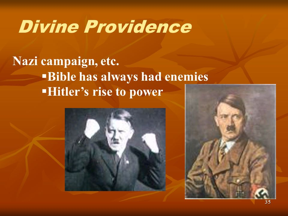 35 Nazi campaign, etc. Bible has always had enemies Hitlers rise to power Divine Providence
