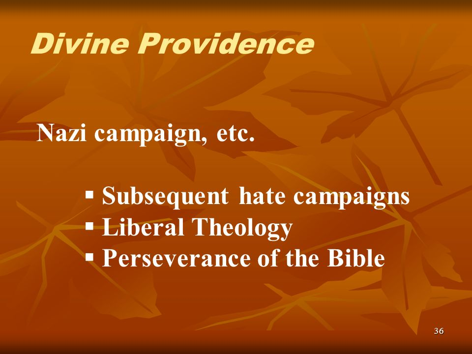 36 Nazi campaign, etc. Subsequent hate campaigns Liberal Theology Perseverance of the Bible Divine Providence