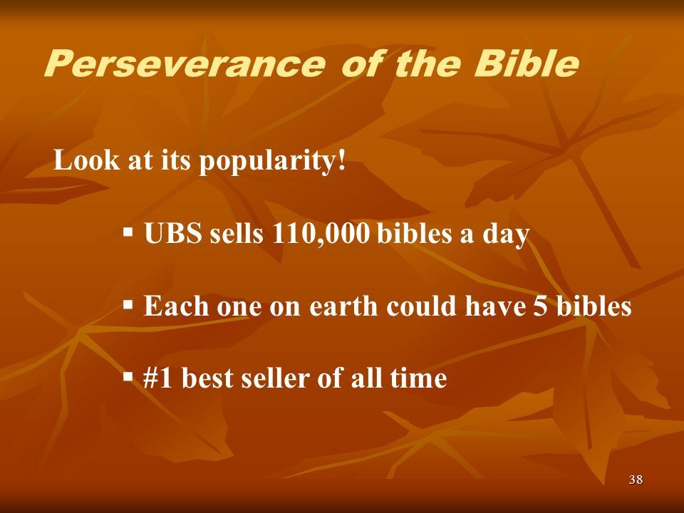 38 Look at its popularity! UBS sells 110,000 bibles a day Each one on earth could have 5 bibles #1 best seller of all time Perseverance of the Bible