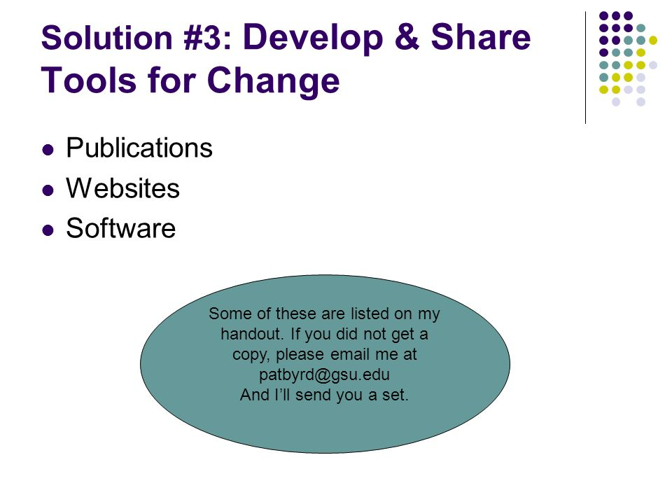 Solution #3: Develop & Share Tools for Change Publications Websites Software Some of these are listed on my handout.
