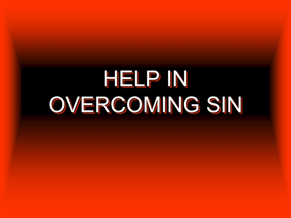 HELP IN OVERCOMING SIN