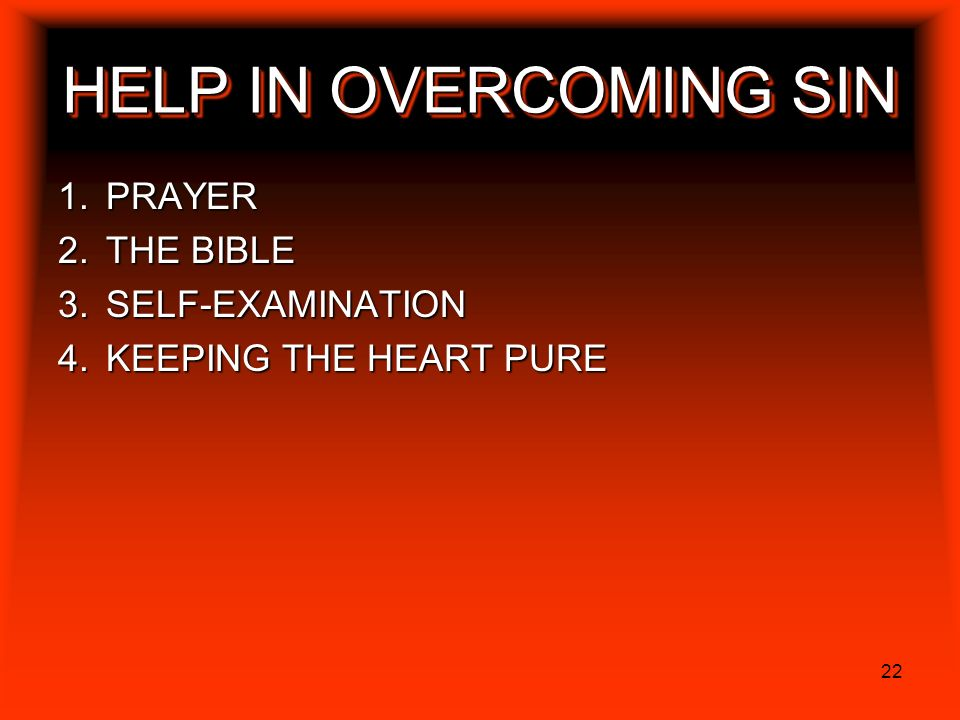 22 HELP IN OVERCOMING SIN PRAYER THE BIBLE SELF-EXAMINATION KEEPING THE HEART PURE