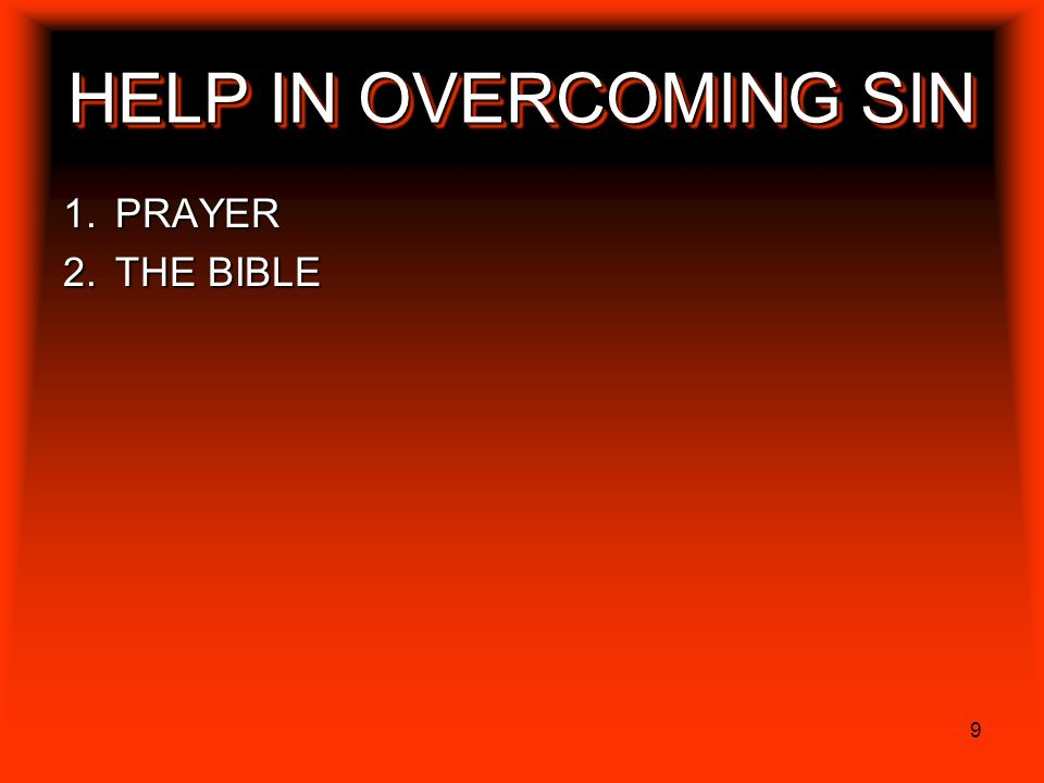 40 HELP IN OVERCOMING SIN PRAYER THE BIBLE SELF-EXAMINATION KEEPING THE HEART PURE AVOIDING EVIL COMPANIONS A REVERENTIAL FEAR OF GOD LIVING EACH DAY AS OUR LAST