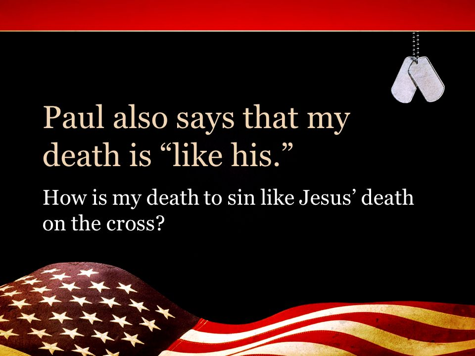 Paul also says that my death is like his. How is my death to sin like Jesus death on the cross?