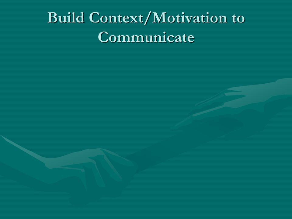 Build Context/Motivation to Communicate