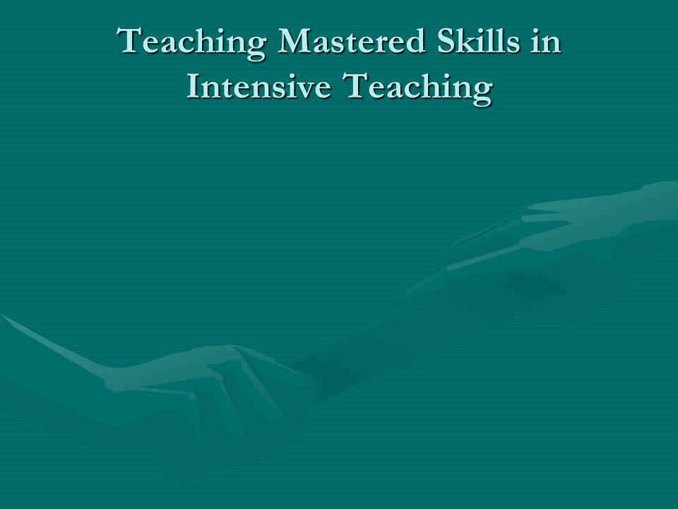 Teaching Mastered Skills in Intensive Teaching