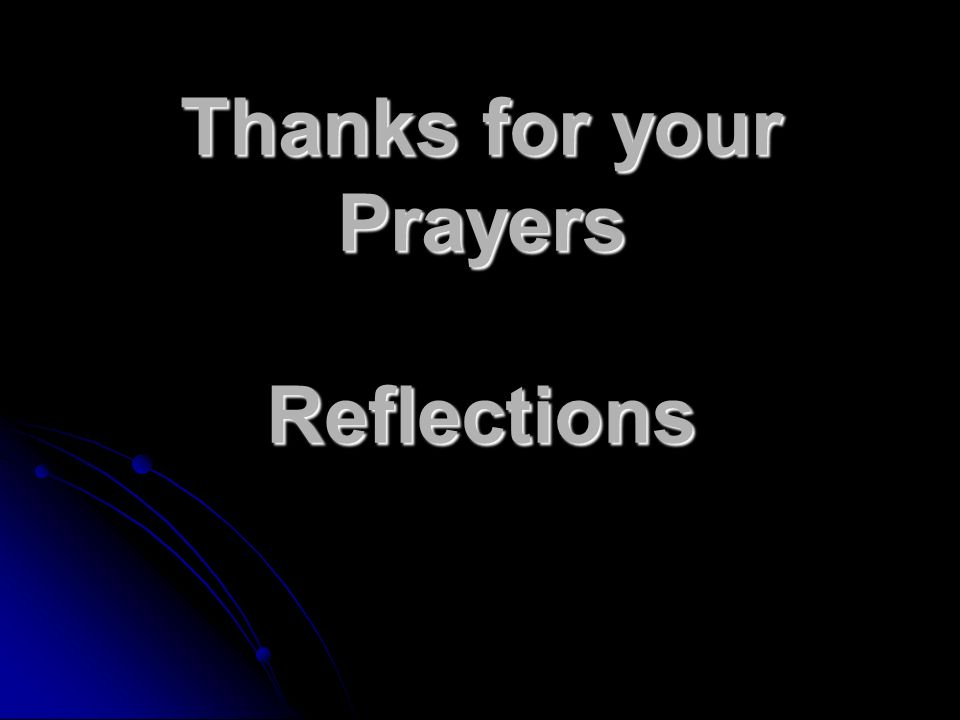 Thanks for your Prayers Reflections