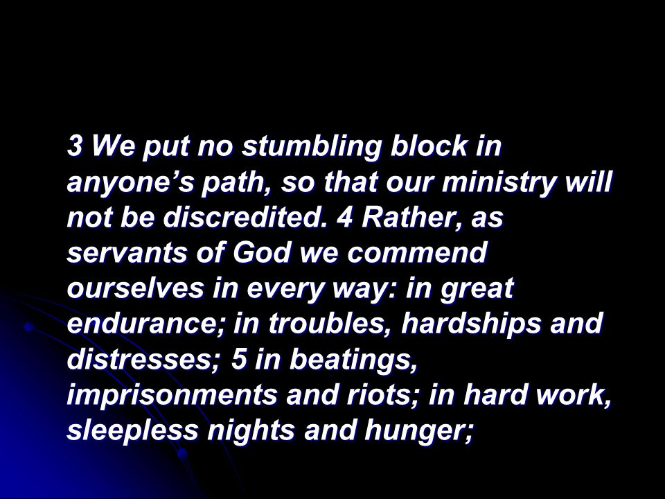 3 We put no stumbling block in anyones path, so that our ministry will not be discredited.