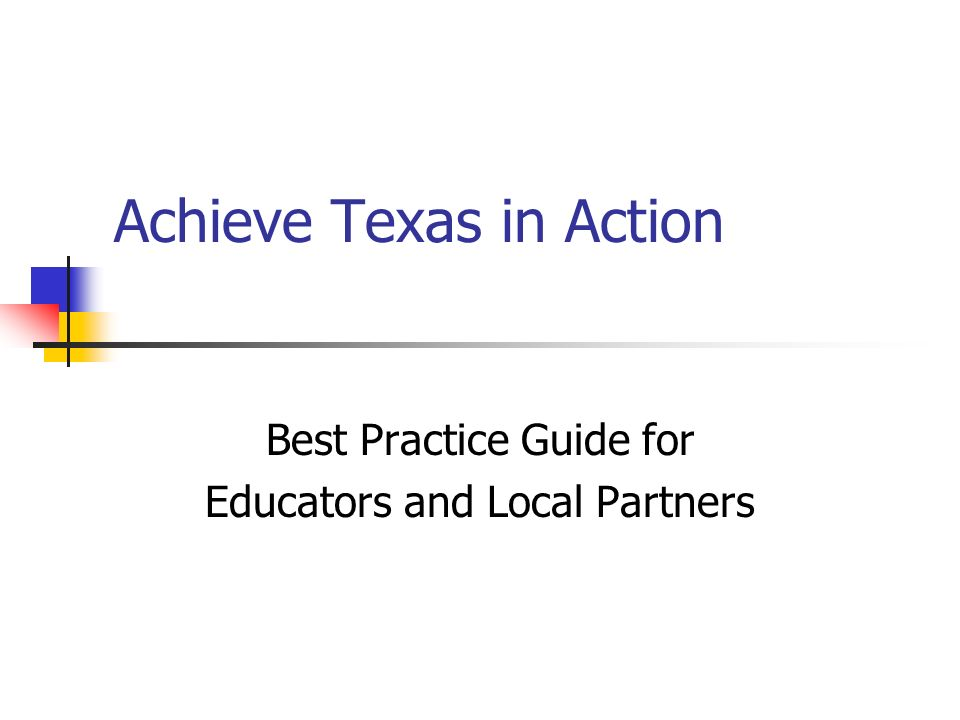 Achieve Texas in Action Best Practice Guide for Educators and Local Partners