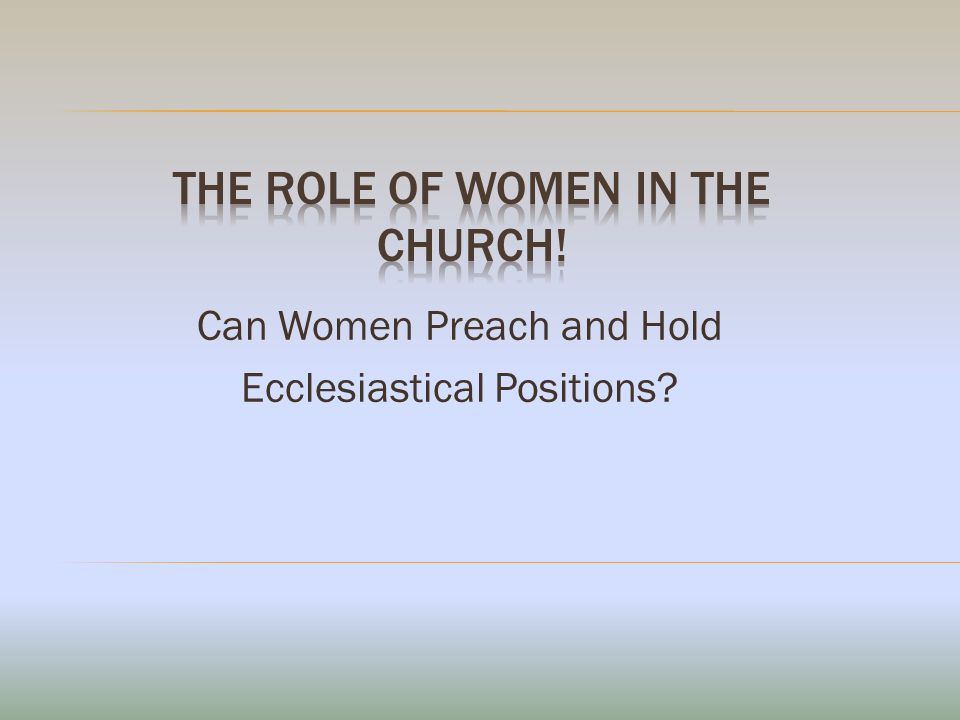 Can Women Preach and Hold Ecclesiastical Positions