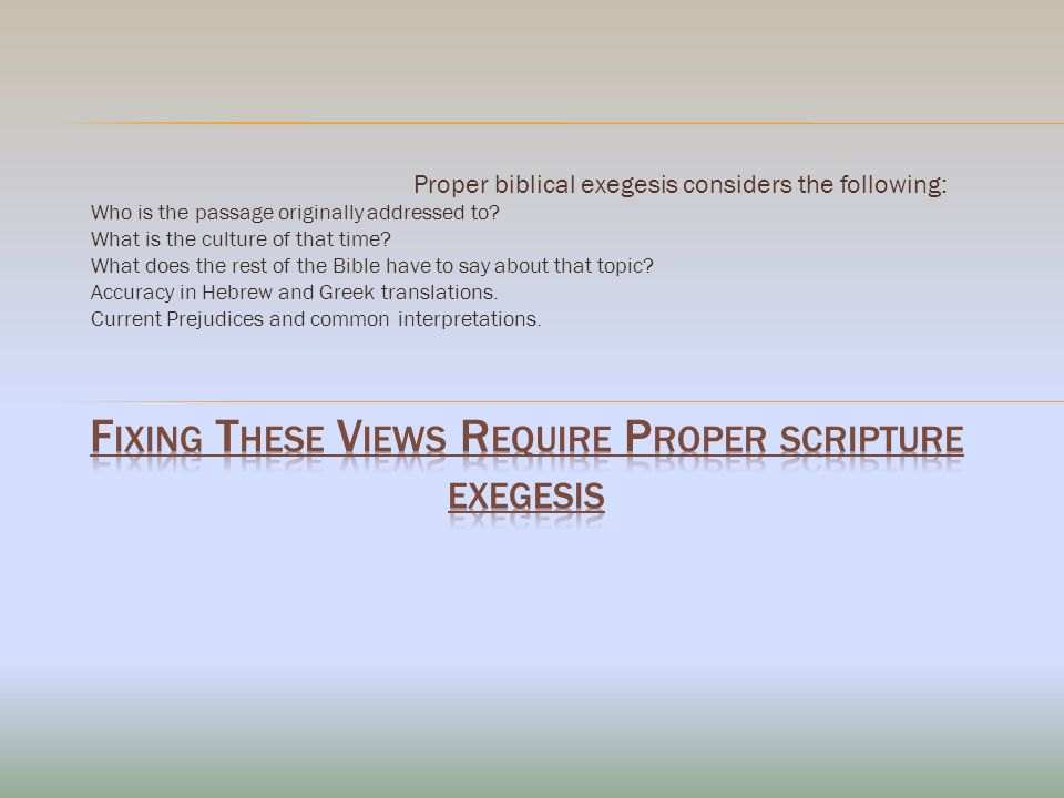 Proper biblical exegesis considers the following: Who is the passage originally addressed to.