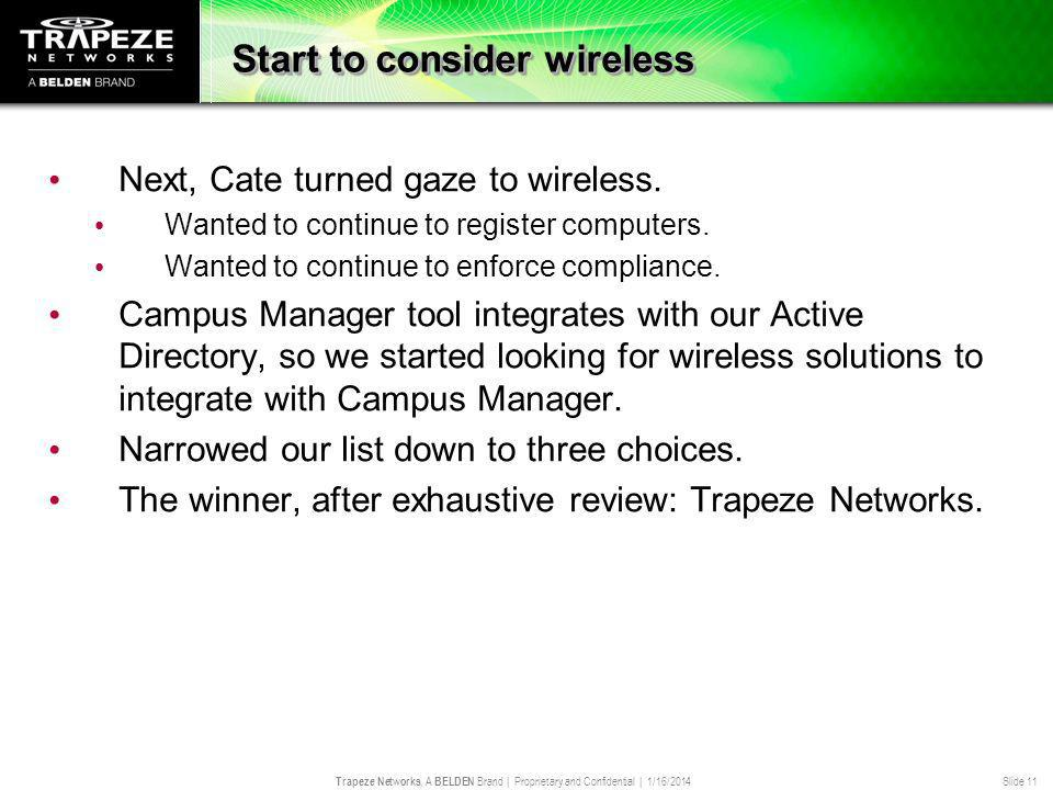 Trapeze Networks, A BELDEN Brand | Proprietary and Confidential | 1/16/2014 Slide 11 Start to consider wireless Next, Cate turned gaze to wireless.