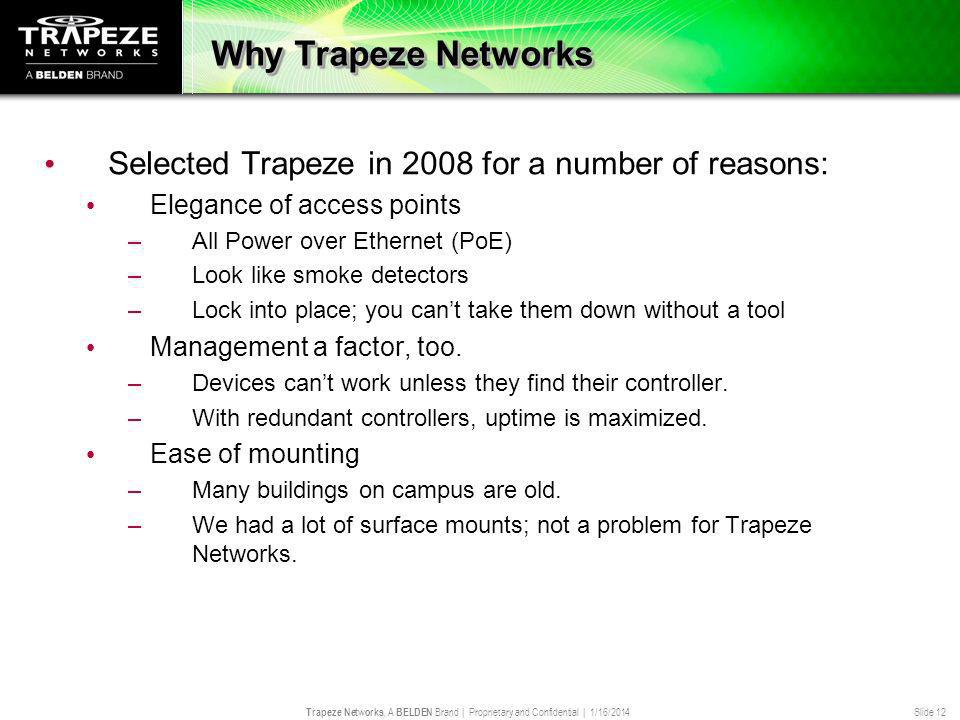 Trapeze Networks, A BELDEN Brand | Proprietary and Confidential | 1/16/2014 Slide 12 Why Trapeze Networks Selected Trapeze in 2008 for a number of rea