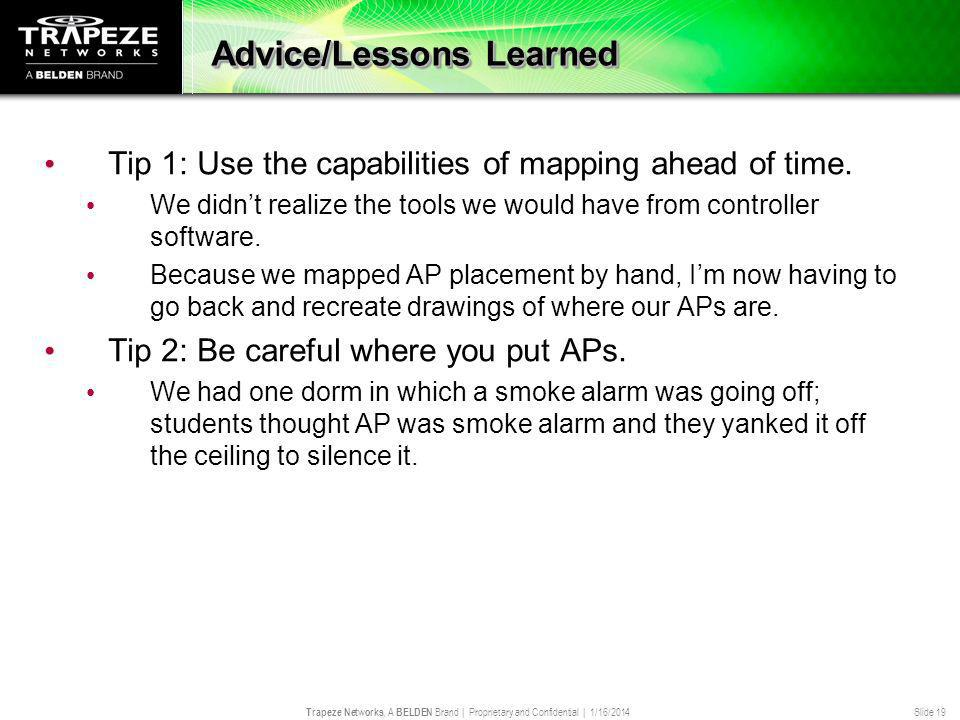 Trapeze Networks, A BELDEN Brand | Proprietary and Confidential | 1/16/2014 Slide 19 Advice/Lessons Learned Tip 1: Use the capabilities of mapping ahe