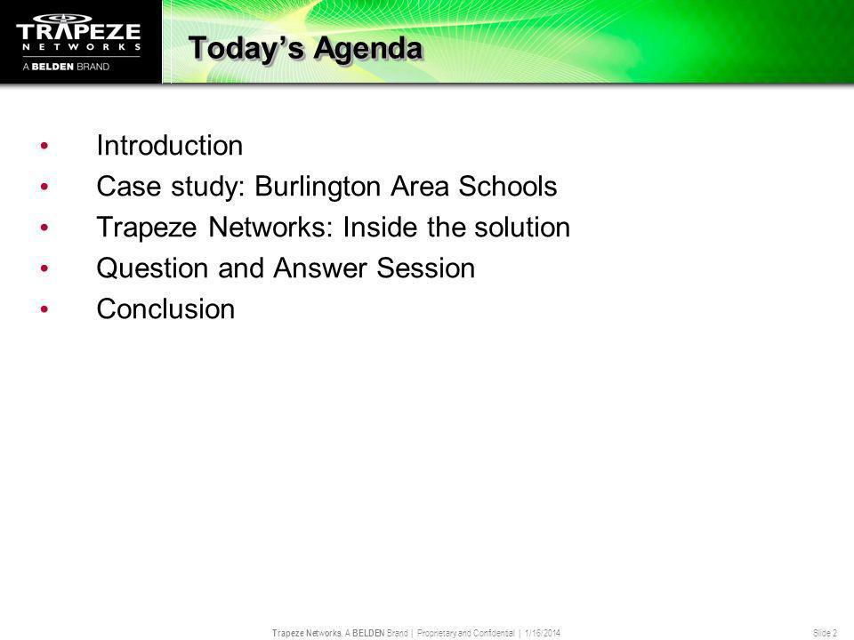 Trapeze Networks, A BELDEN Brand | Proprietary and Confidential | 1/16/2014 Slide 2 Todays Agenda Introduction Case study: Burlington Area Schools Tra