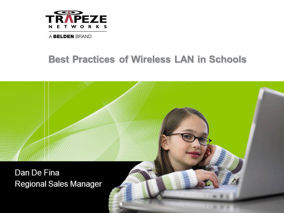 Best Practices of Wireless LAN in Schools Dan De Fina Regional Sales Manager