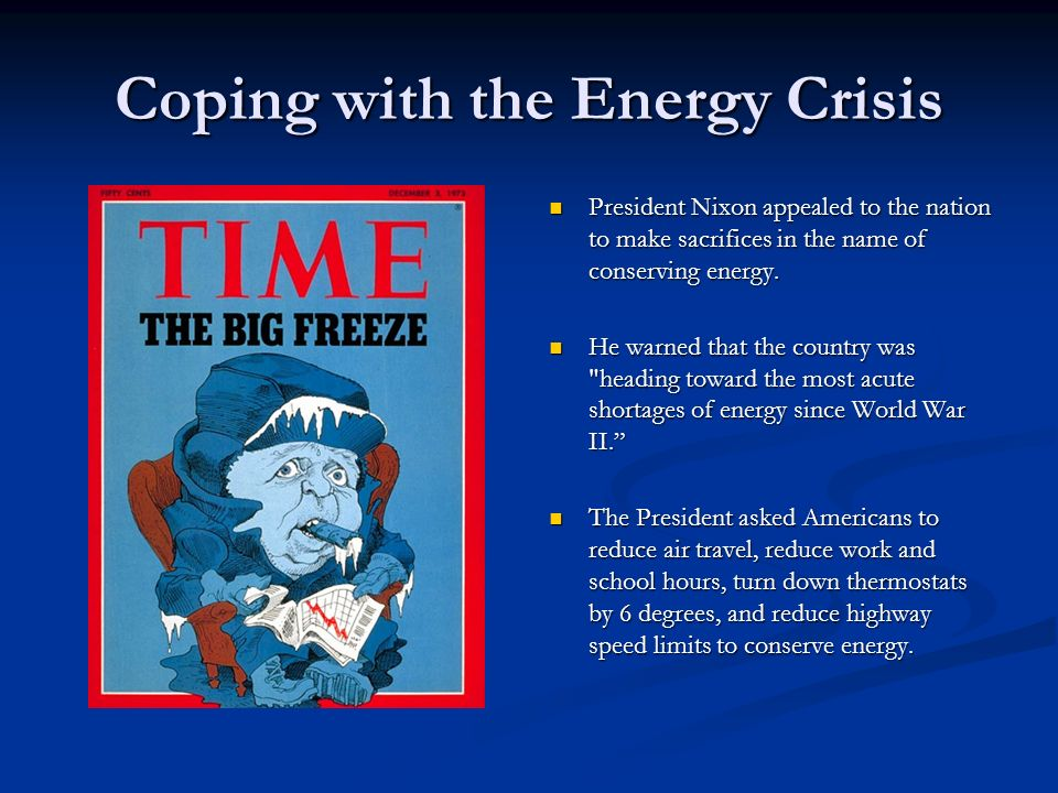 Coping with the Energy Crisis President Nixon appealed to the nation to make sacrifices in the name of conserving energy. He warned that the country w