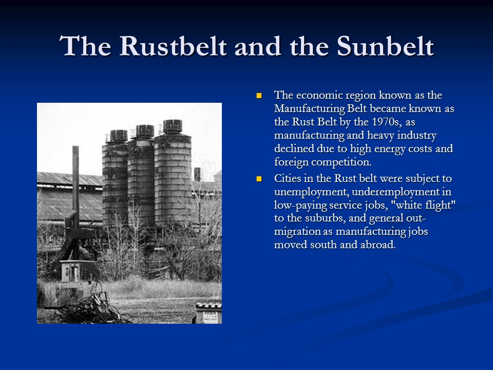 The economic region known as the Manufacturing Belt became known as the Rust Belt by the 1970s, as manufacturing and heavy industry declined due to hi