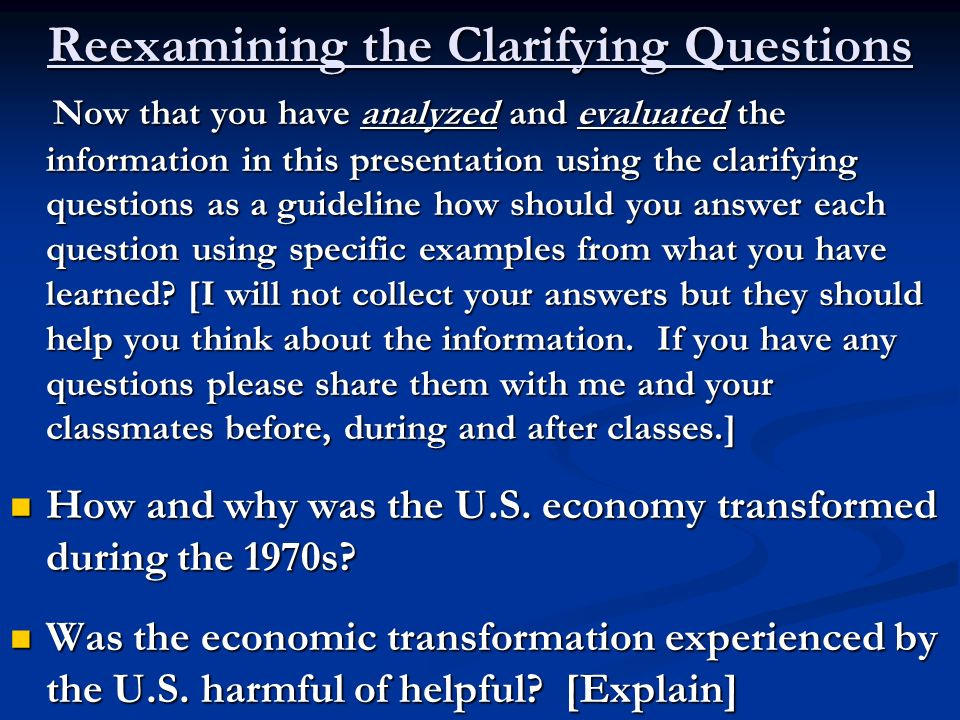 Reexamining the Clarifying Questions Now that you have analyzed and evaluated the information in this presentation using the clarifying questions as a