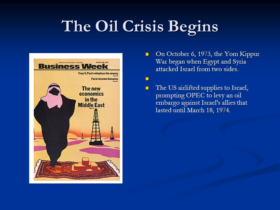 The Oil Crisis Begins On October 6, 1973, the Yom Kippur War began when Egypt and Syria attacked Israel from two sides. The US airlifted supplies to I