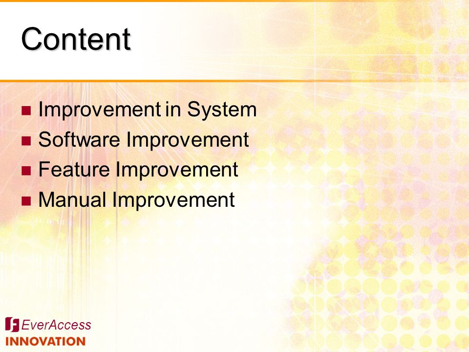 EverAccess Content Improvement in System Software Improvement Feature Improvement Manual Improvement