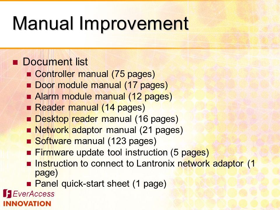 EverAccess Manual Improvement Document list Controller manual (75 pages) Door module manual (17 pages) Alarm module manual (12 pages) Reader manual (1