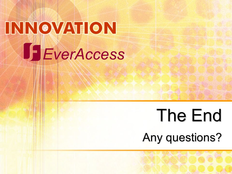 EverAccess The End Any questions?