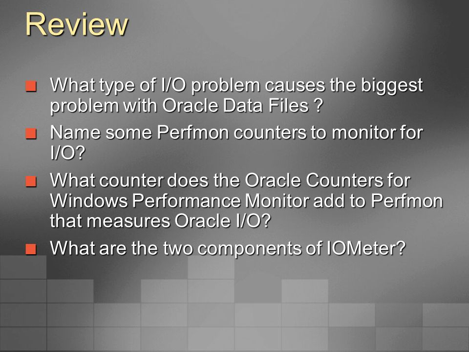 Summary Monitoring the I/O Subsystem using Perfmon Monitoring the I/O Subsystem using Perfmon Monitoring the I/O Subsystem using Oracle Tools Monitoring the I/O Subsystem using Oracle Tools Load Testing the I/O Subsystem using TTCP Load Testing the I/O Subsystem using TTCP