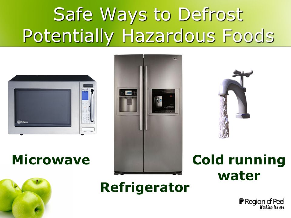 Safe Ways to Defrost Potentially Hazardous Foods Microwave Refrigerator Cold running water