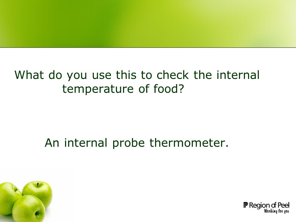 What do you use this to check the internal temperature of food? An internal probe thermometer.