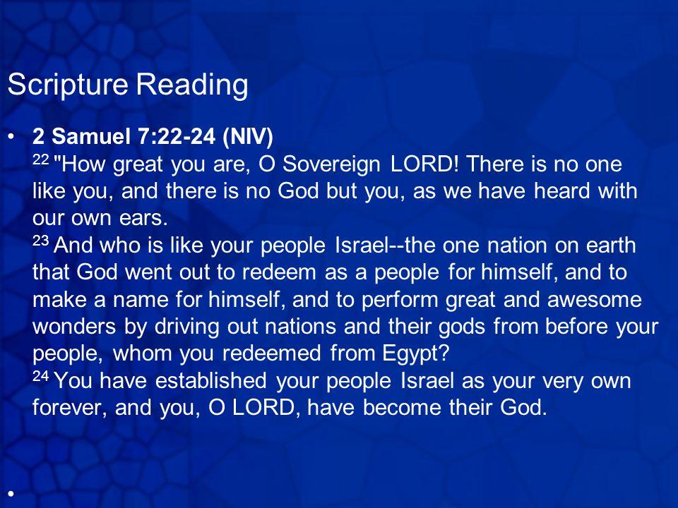 Scripture Reading 2 Samuel 7:22-24 (NIV) 22