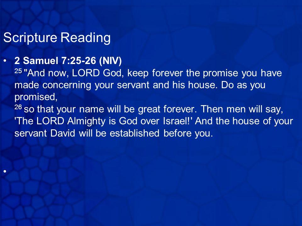 Scripture Reading 2 Samuel 7:25-26 (NIV) 25