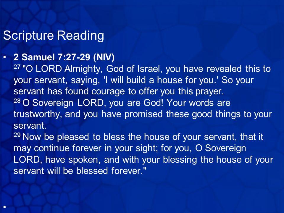 Scripture Reading 2 Samuel 7:27-29 (NIV) 27