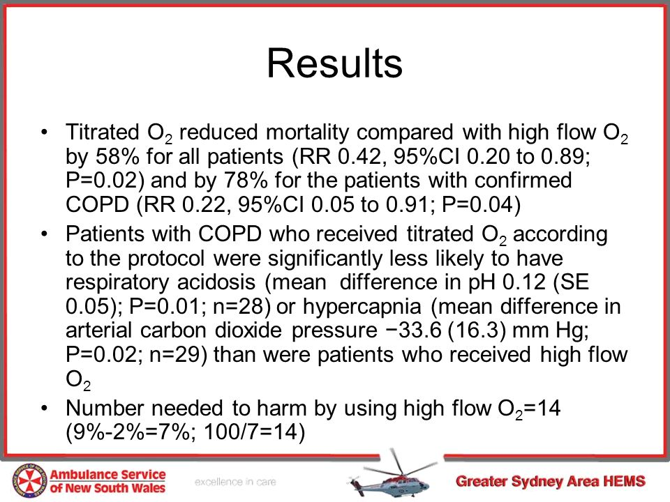Results Titrated O 2 reduced mortality compared with high flow O 2 by 58% for all patients (RR 0.42, 95%CI 0.20 to 0.89; P=0.02) and by 78% for the pa