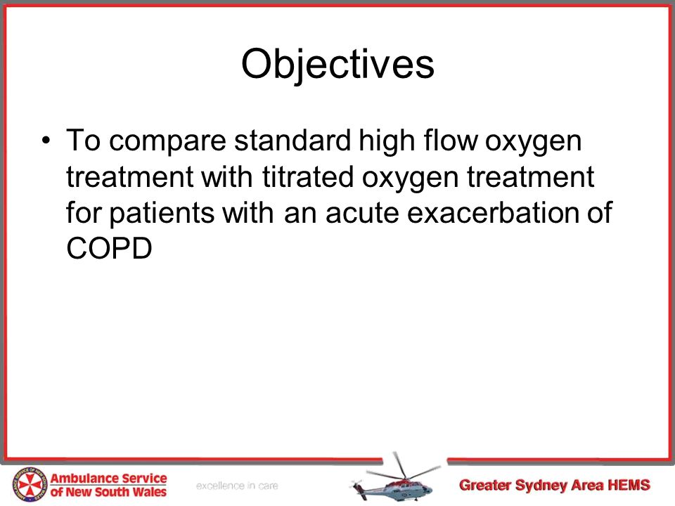 Objectives To compare standard high flow oxygen treatment with titrated oxygen treatment for patients with an acute exacerbation of COPD