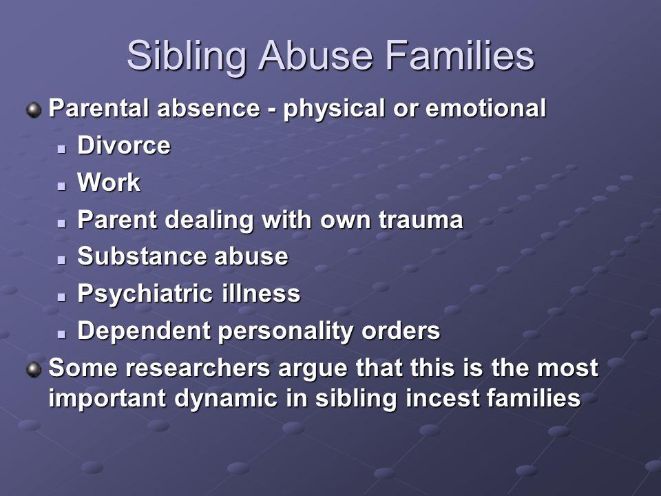 Sibling Abuse Families Parental absence - physical or emotional Divorce Divorce Work Work Parent dealing with own trauma Parent dealing with own traum