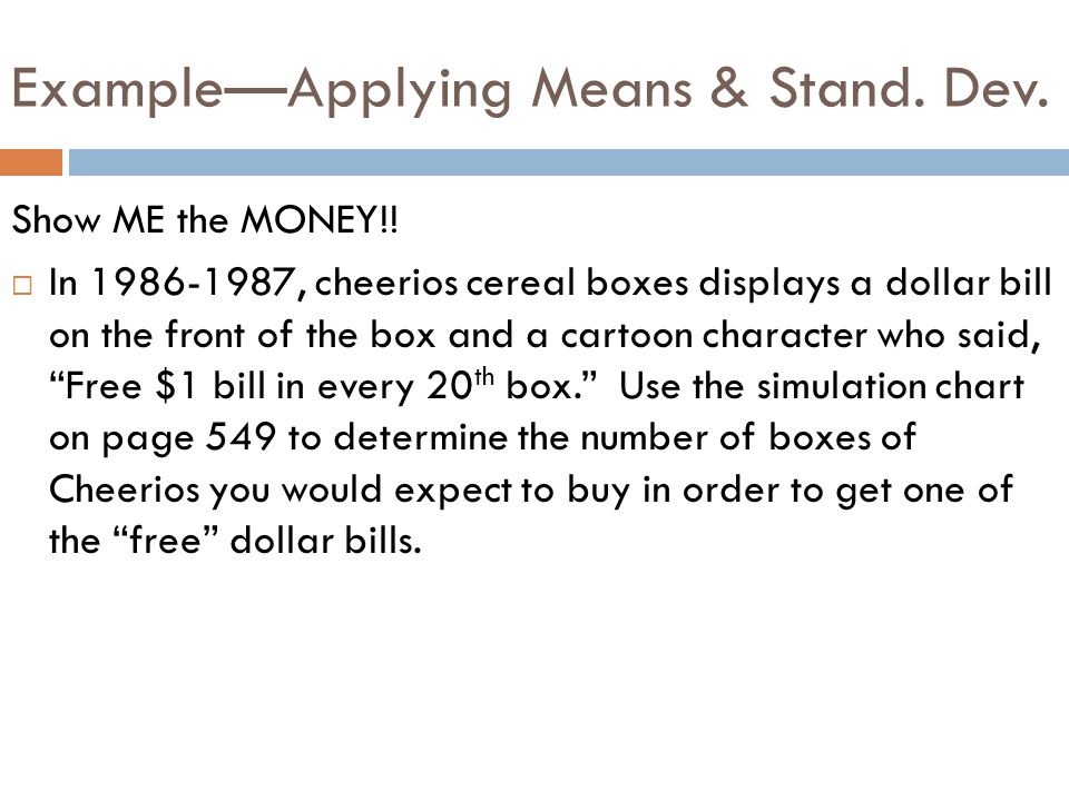 ExampleApplying Means & Stand. Dev. Show ME the MONEY!! In 1986-1987, cheerios cereal boxes displays a dollar bill on the front of the box and a carto