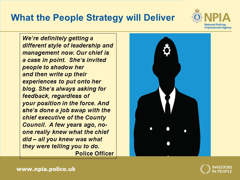 www.npia.police.uk What the People Strategy will Deliver Were denitely getting a different style of leadership and management now. Our chief is a case
